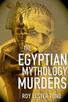 The Egyptian Mythology Murders: Egyptian Mythology Murders series, #1 by Roy Lester Pond