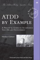ATDD by Example: A Practical Guide to Acceptance Test-Driven Development by Markus Gärtner