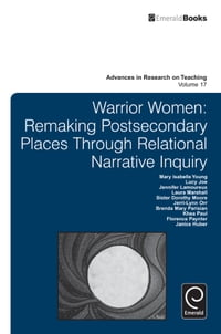 Warrior Women: Remaking Post-Secondary Places Through Relational Narrative Inquiry