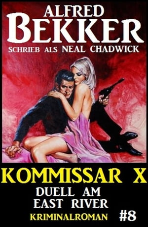 Neal Chadwick Kommissar X #8: Duell am East River by Alfred Bekker