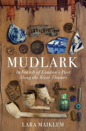 Mudlark: In Search of London's Past Along the River Thames