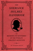 The Sherlock Holmes Handbook: The Methods and Mysteries of the World's Greatest Detective by Ransom Riggs