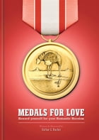 Medals for Love: Reward yourself for your Romantic Heroism by Stefan G. Bucher