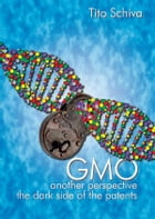 GMO. Another Perspective. The dark side of Patents by Tito Schiva