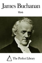 Works of James Buchanan by James Buchanan