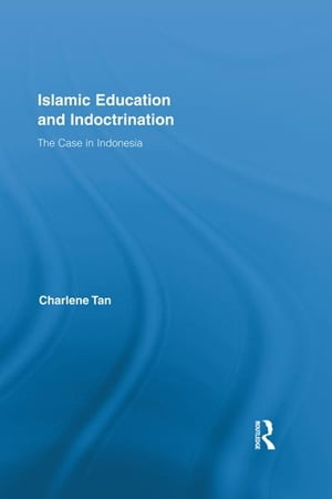 Islamic Education and Indoctrination The Case in Indonesia
