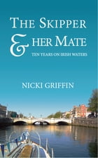 The Skipper & Her Mate: Ten Years On Irish Waters by Nicki Griffin