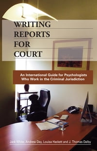 Writing Reports for Court: An International Guide for Psychologists Who Work in the Criminal…