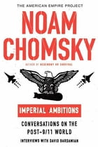 Imperial Ambitions: Conversations on the Post-9/11 World by Noam Chomsky