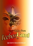 Tales from Icebox Land by Queen Macoomeh
