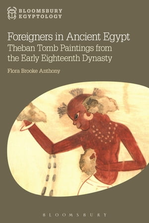 Foreigners in Ancient Egypt Theban Tomb Paintings from the Early Eighteenth Dynasty