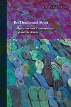 The Decolonial Abyss: Mysticism and Cosmopolitics from the Ruins by An Yountae