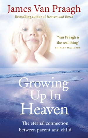 Growing Up in Heaven The eternal connection between parent and child
