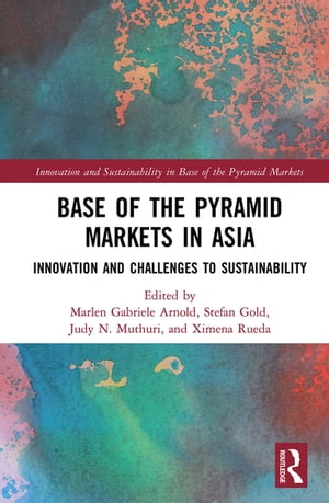 Base of the Pyramid Markets in Asia: Innovation and Challenges to Sustainability