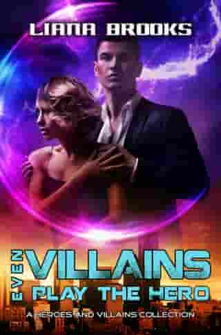 Even Villains Play The Hero: Heroes & Villains Collection by Liana Brooks
