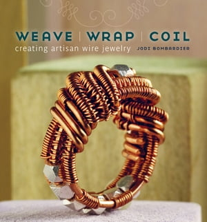 Weave Wrap Coil Creating Artisan Wire Jewelry