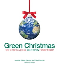 Green Christmas: How to Have a Joyous, Eco-Friendly Holiday Season