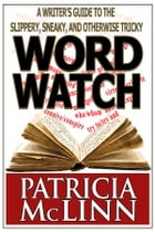 Word Watch: A Writer's Guide to the Slippery, Sneaky and Otherwise Tricky by Patricia McLinn