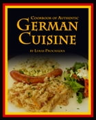 German Cuisine: Cookbook of Autehntic German Cuisine by Lukas Prochazka