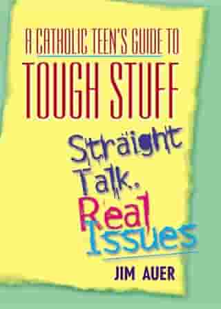 A Catholic Teen's Guide to Tough Stuff by Auer, Jim