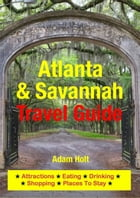 Atlanta & Savannah Travel Guide: Attractions, Eating, Drinking, Shopping & Places To Stay by Adam Holt