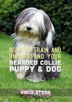 How to Train and Understand your Bearded Collie Puppy & Dog by Vince Stead