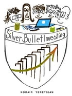 SILVER BULLET INVESTING: REAL ESTATE SYNDICATIONS, COLLABORATING FOR SUCCESS by Norair Yeretsian