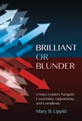 Brilliant or Blunder: 6 Ways to Navigate Uncertainty, Opportunity and Complexity 2e67e087-67bb-42f1-9f9c-402af7691749