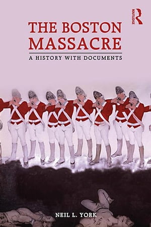 The Boston Massacre A History with Documents