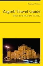 Zagreb, Croatia Travel Guide - What To See & Do by Nathan Wilson
