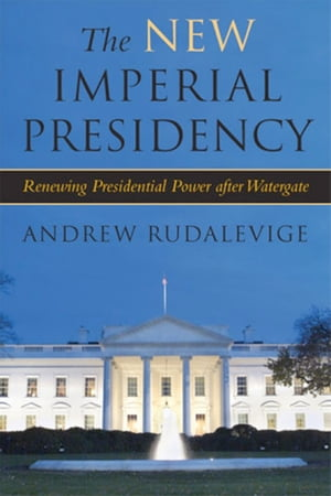 The New Imperial Presidency Renewing Presidential Power after Watergate