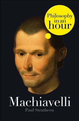 Book Machiavelli: Philosophy in an Hour by Paul Strathern