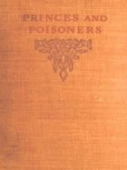 Princes and Poisoners: Studies of the Court of Louis XIV by Frantz Funck-Brentano