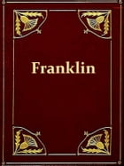 The Life of Benjamin Franklin [Illustrated]: Illustrated by Tales, Sketches, and Anecdotes by Samuel G. Goodrich