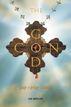 The God Con: Pay, Pray, Obey by Lee Moller