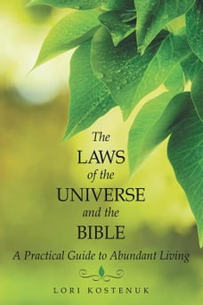 The Laws of the Universe and the Bible: A Practical Guide to Abundant Living