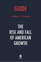 Guide to Robert J. Gordon's The Rise and Fall of American Growth by Instaread by Instaread