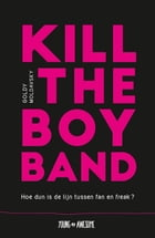 Kill the Boy Band: hoe dun is de lijn tussen fan en freak by Goldy Moldavsky