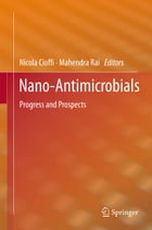 Nano-Antimicrobials: Progress and Prospects