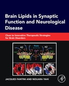 Brain Lipids in Synaptic Function and Neurological Disease: Clues to Innovative Therapeutic Strategies for Brain Disorders by Jacques Fantini