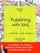 Publishing with XML: Structure, enter, publish by Bernard Prost