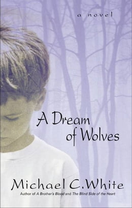 Book A Dream of Wolves: A Novel by Michael C. White