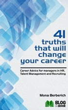41 Truths That Will Change Your Career: Career Advice for managers in HR, Talent Management and Recruiting by Mona Berberich
