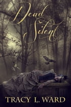 Dead Silent by Tracy L. Ward