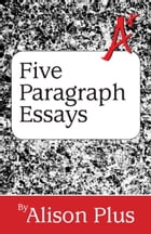 A+ Guide to Five-Paragraph Essays by Alison Plus