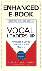 Vocal Leadership: 7 Minutes a Day to Communication Mastery, with a foreword by Roger Goodell: 7 Minutes a Day to Communication Mastery, with a forewor by Arthur Samuel Joseph