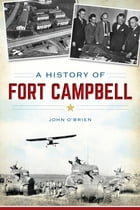 A History of Fort Campbell by John O'Brien