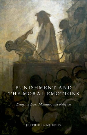 Punishment and the Moral Emotions Essays in Law,  Morality,  and Religion