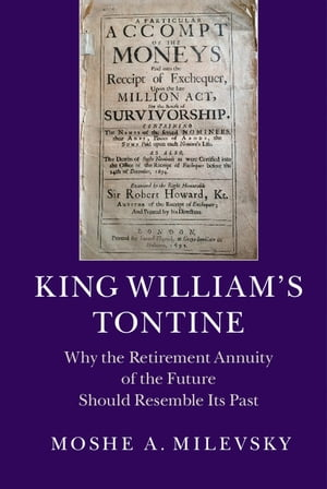 King William's Tontine Why the Retirement Annuity of the Future Should Resemble its Past