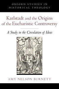 Karlstadt and the Origins of the Eucharistic Controversy: A Study in the Circulation of Ideas
